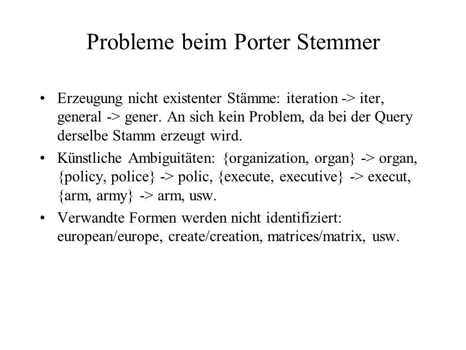 Probleme beim Porter Stemmer Erzeugung nicht existenter Stämme: iteration -> iter, general -> gener. An sich kein Problem, da bei der Query derselbe S