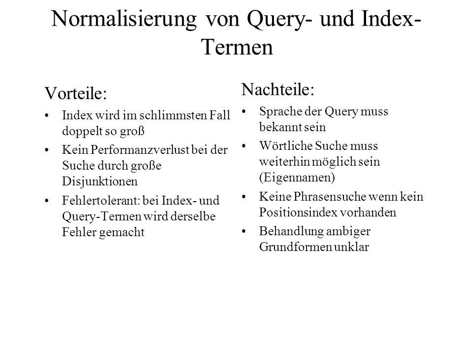 Normalisierung von Query- und Index- Termen Vorteile: Index wird im schlimmsten Fall doppelt so groß Kein Performanzverlust bei der Suche durch große