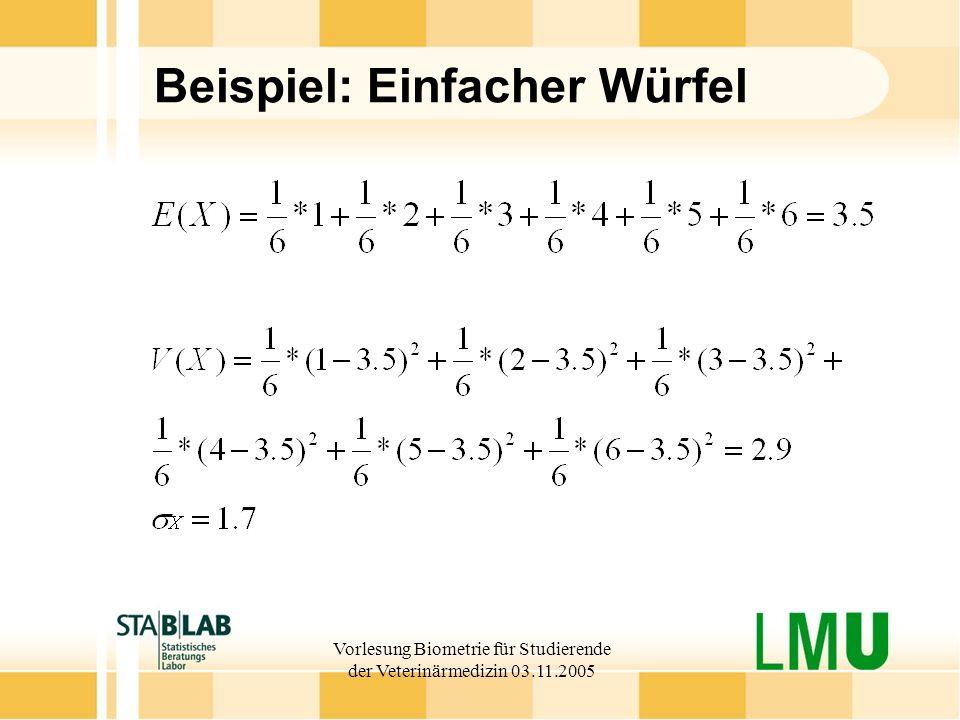 Vorlesung Biometrie für Studierende der Veterinärmedizin 03.11.2005 Beispiel: Einfacher Würfel