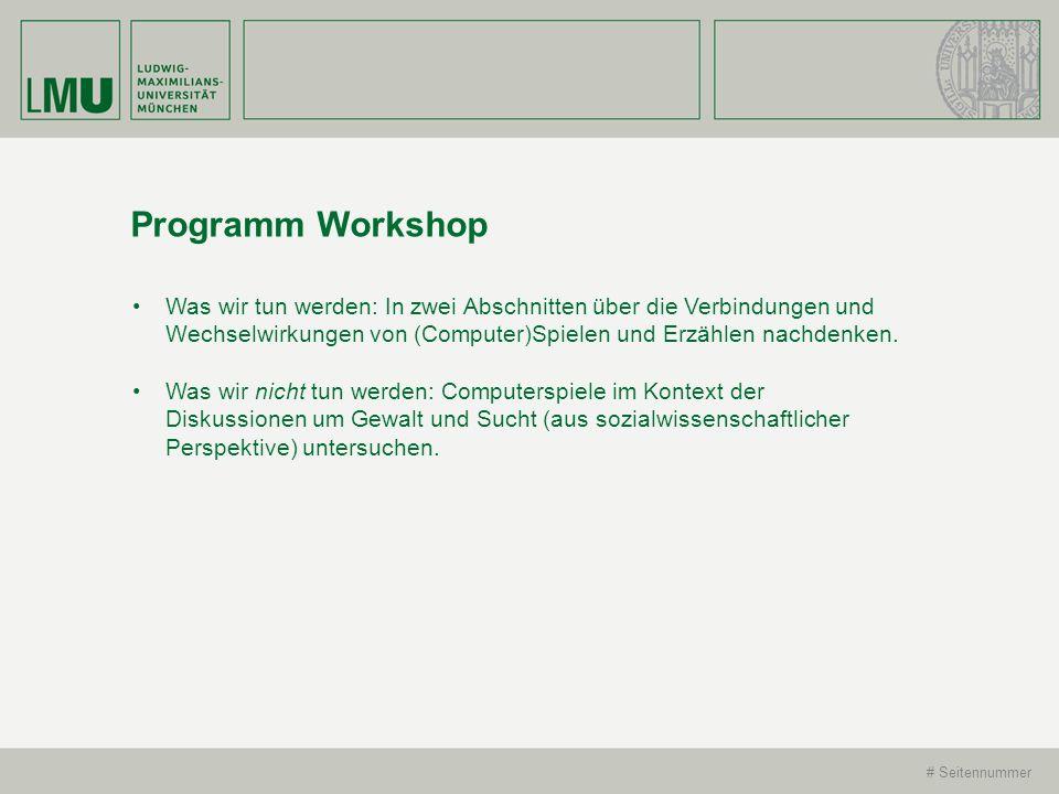 # Seitennummer Programm Workshop Was wir tun werden: In zwei Abschnitten über die Verbindungen und Wechselwirkungen von (Computer)Spielen und Erzählen