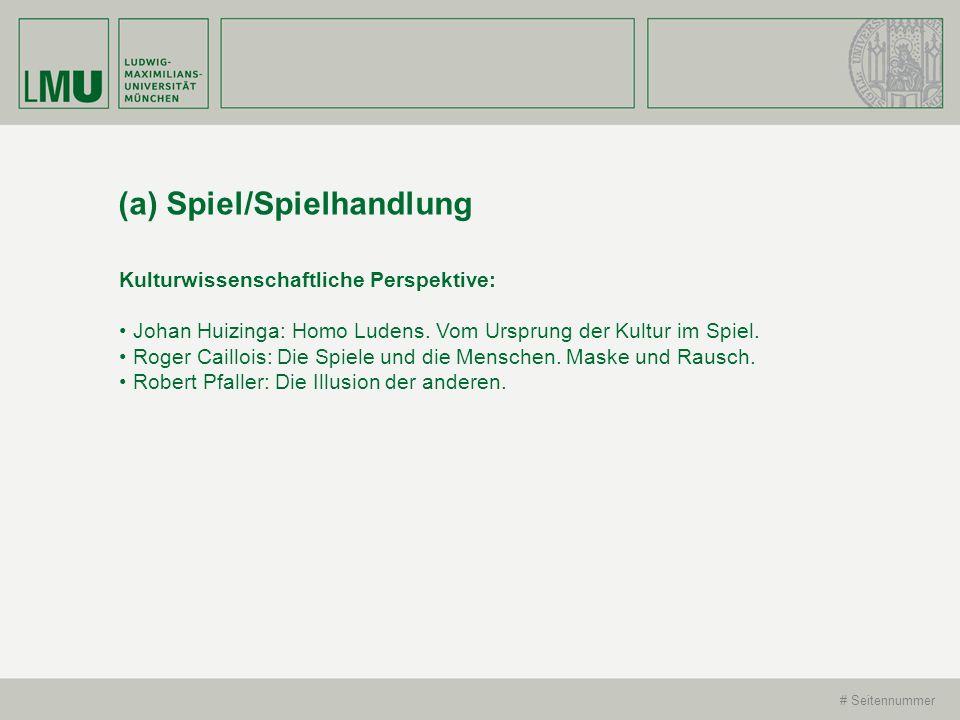 # Seitennummer (a) Spiel/Spielhandlung Kulturwissenschaftliche Perspektive: Johan Huizinga: Homo Ludens. Vom Ursprung der Kultur im Spiel. Roger Caill