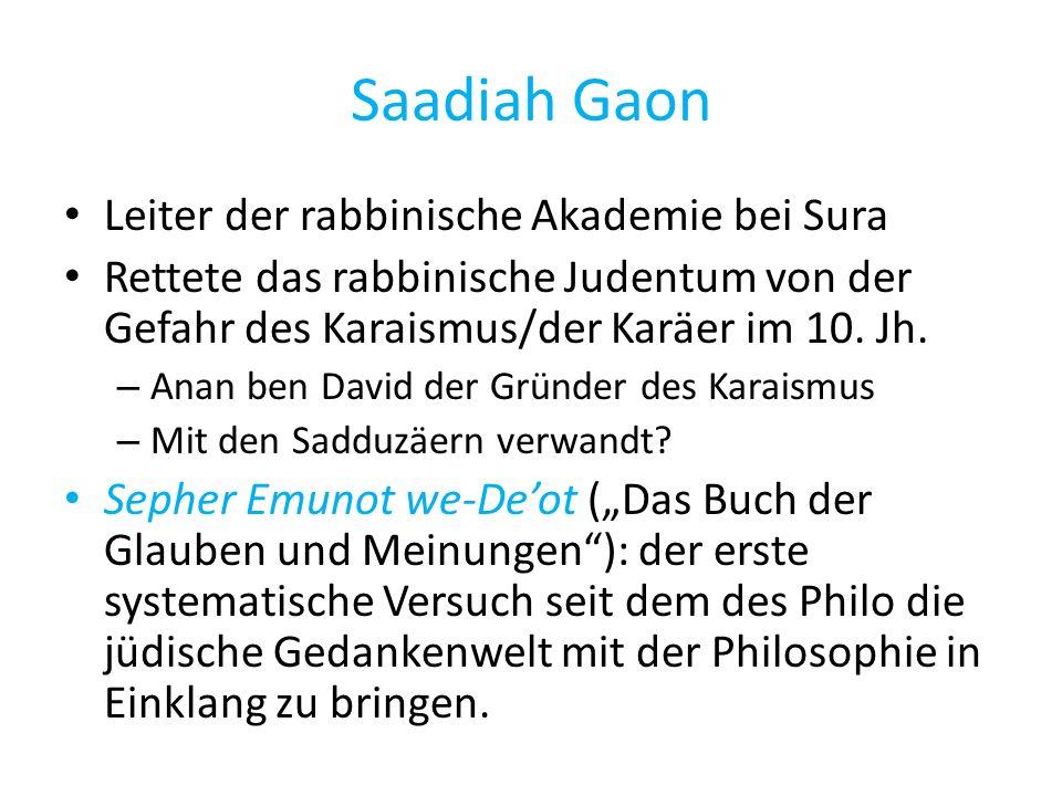 Saadiah Gaon Leiter der rabbinische Akademie bei Sura Rettete das rabbinische Judentum von der Gefahr des Karaismus/der Karäer im 10.