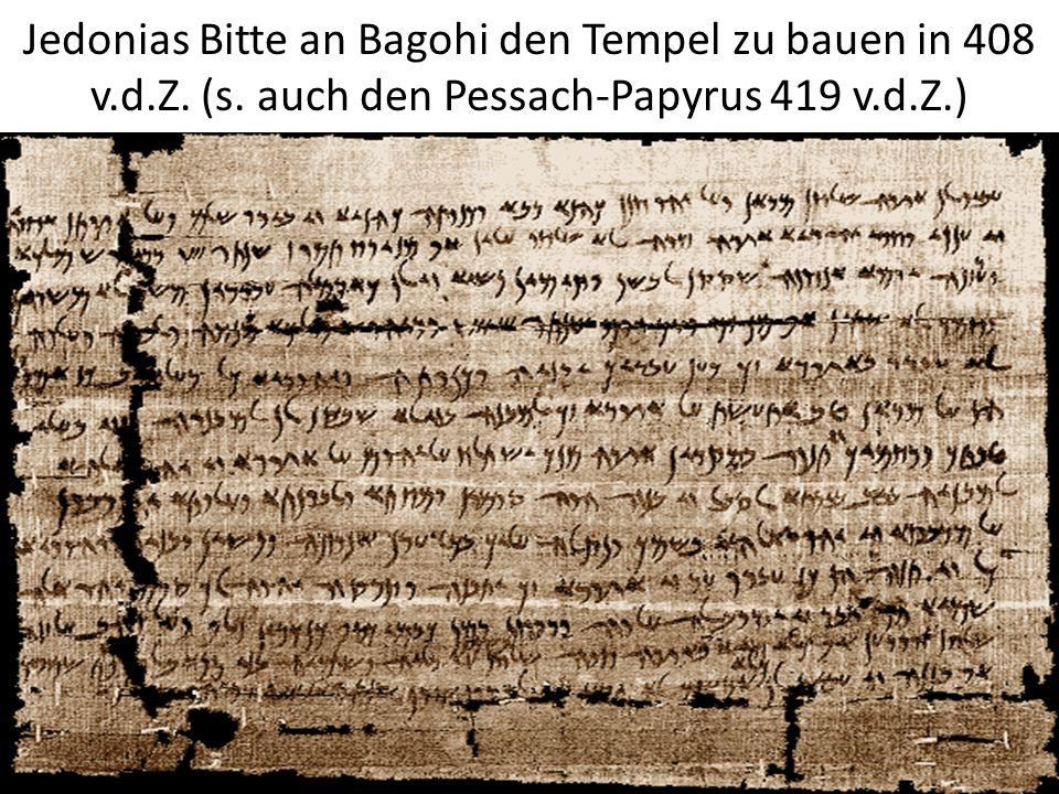 Jedonias Bitte an Bagohi den Tempel zu bauen in 408 v.d.Z. (s. auch den Pessach-Papyrus 419 v.d.Z.)