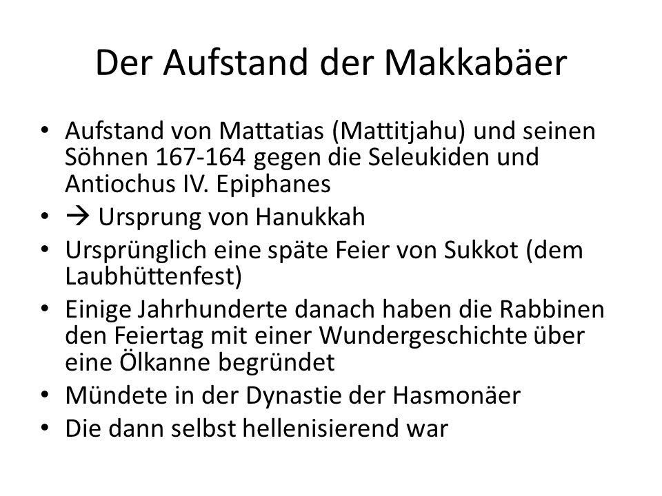 Der Aufstand der Makkabäer Aufstand von Mattatias (Mattitjahu) und seinen Söhnen 167-164 gegen die Seleukiden und Antiochus IV. Epiphanes Ursprung von