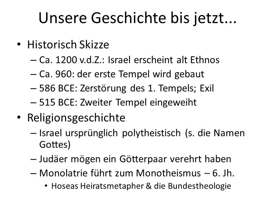 Unsere Geschichte bis jetzt... Historisch Skizze – Ca. 1200 v.d.Z.: Israel erscheint alt Ethnos – Ca. 960: der erste Tempel wird gebaut – 586 BCE: Zer