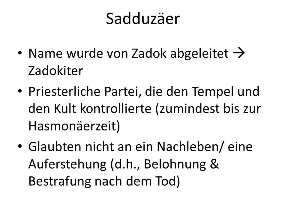 Sadduzäer Name wurde von Zadok abgeleitet Zadokiter Priesterliche Partei, die den Tempel und den Kult kontrollierte (zumindest bis zur Hasmonäerzeit)