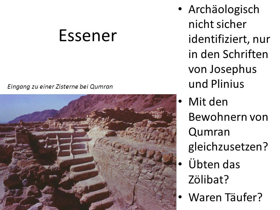 Essener Archäologisch nicht sicher identifiziert, nur in den Schriften von Josephus und Plinius Mit den Bewohnern von Qumran gleichzusetzen? Übten das