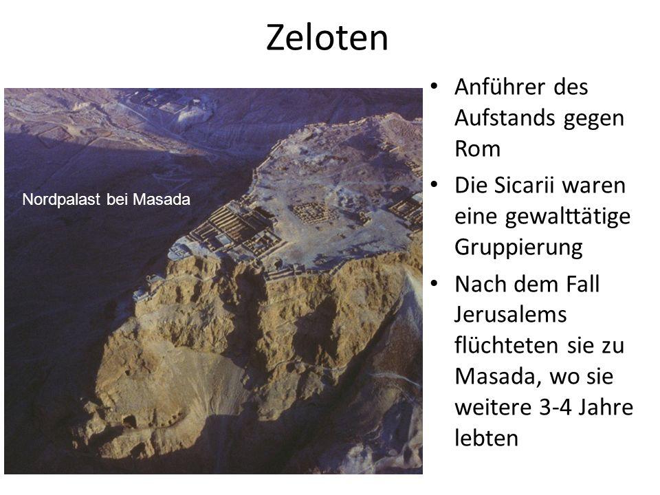 Zeloten Anführer des Aufstands gegen Rom Die Sicarii waren eine gewalttätige Gruppierung Nach dem Fall Jerusalems flüchteten sie zu Masada, wo sie wei