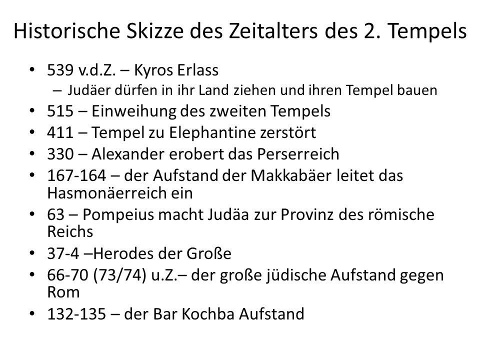 Historische Skizze des Zeitalters des 2. Tempels 539 v.d.Z. – Kyros Erlass – Judäer dürfen in ihr Land ziehen und ihren Tempel bauen 515 – Einweihung