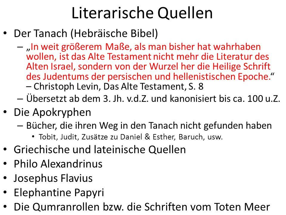 Literarische Quellen Der Tanach (Hebräische Bibel) –In weit größerem Maße, als man bisher hat wahrhaben wollen, ist das Alte Testament nicht mehr die