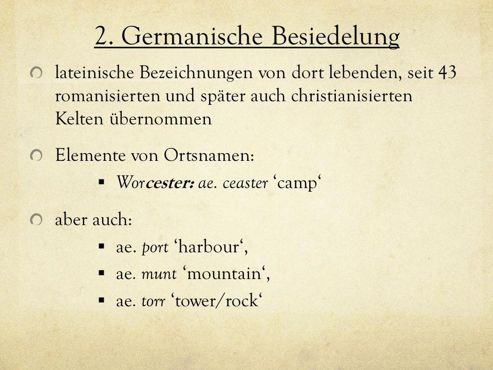 2. Germanische Besiedelung lateinische Bezeichnungen von dort lebenden, seit 43 romanisierten und später auch christianisierten Kelten übernommen Elem