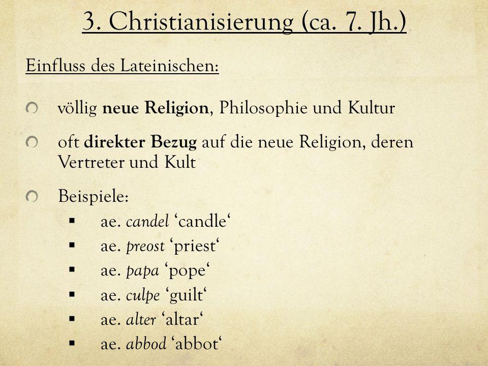 3. Christianisierung (ca. 7. Jh.) Einfluss des Lateinischen: völlig neue Religion, Philosophie und Kultur oft direkter Bezug auf die neue Religion, de