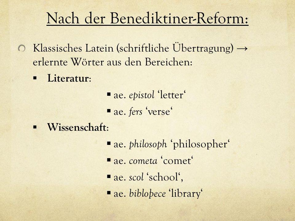 Nach der Benediktiner-Reform: Klassisches Latein (schriftliche Übertragung) erlernte Wörter aus den Bereichen: Literatur : ae. epistol letter ae. fers