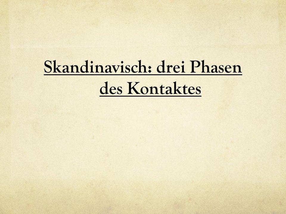 Skandinavisch: drei Phasen des Kontaktes