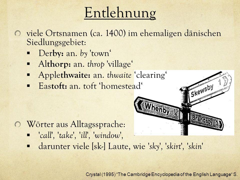 Entlehnung viele Ortsnamen (ca. 1400) im ehemaligen dänischen Siedlungsgebiet: Der by: an. by 'town Al thorp: an. throp 'village Apple thwaite: an. th