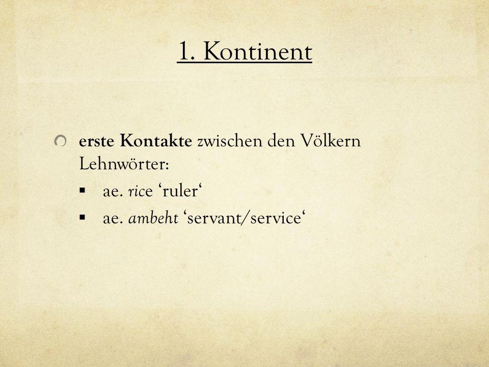1. Kontinent erste Kontakte zwischen den Völkern Lehnwörter: ae. ric e ruler ae. ambeht servant/service