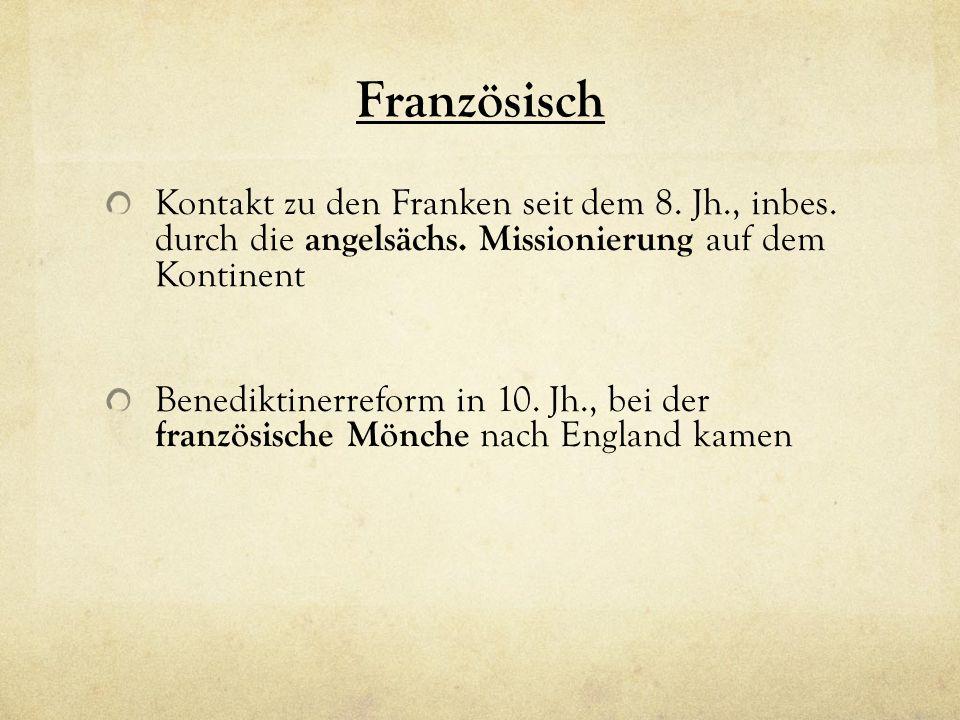 Französisch Kontakt zu den Franken seit dem 8. Jh., inbes. durch die angelsächs. Missionierung auf dem Kontinent Benediktinerreform in 10. Jh., bei de