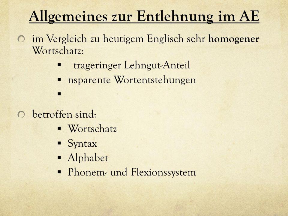Allgemeines zur Entlehnung im AE im Vergleich zu heutigem Englisch sehr homogener Wortschatz: trageringer Lehngut-Anteil nsparente Wortentstehungen be