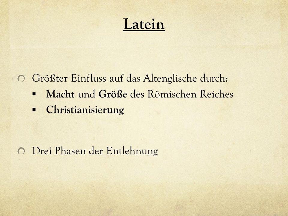 Latein Größter Einfluss auf das Altenglische durch: Macht und Größe des Römischen Reiches Christianisierung Drei Phasen der Entlehnung