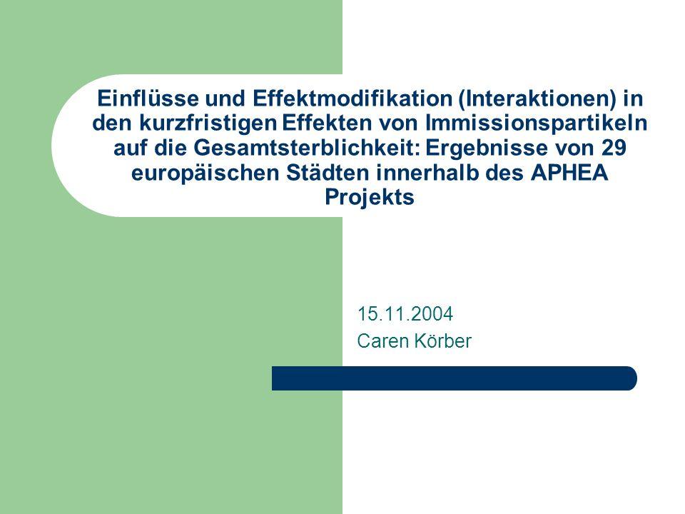 Einflüsse und Effektmodifikation (Interaktionen) in den kurzfristigen Effekten von Immissionspartikeln auf die Gesamtsterblichkeit: Ergebnisse von 29