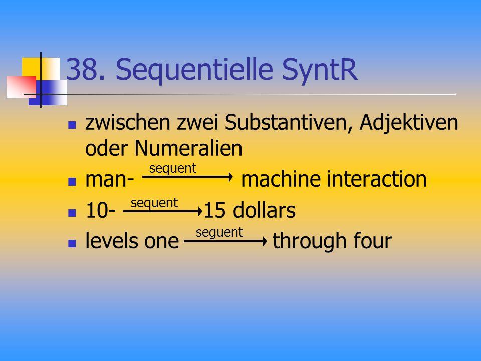 38. Sequentielle SyntR zwischen zwei Substantiven, Adjektiven oder Numeralien man- machine interaction 10- 15 dollars levels one through four sequent