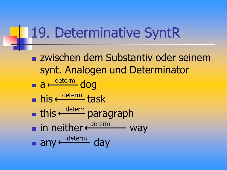 19.Determinative SyntR zwischen dem Substantiv oder seinem synt.
