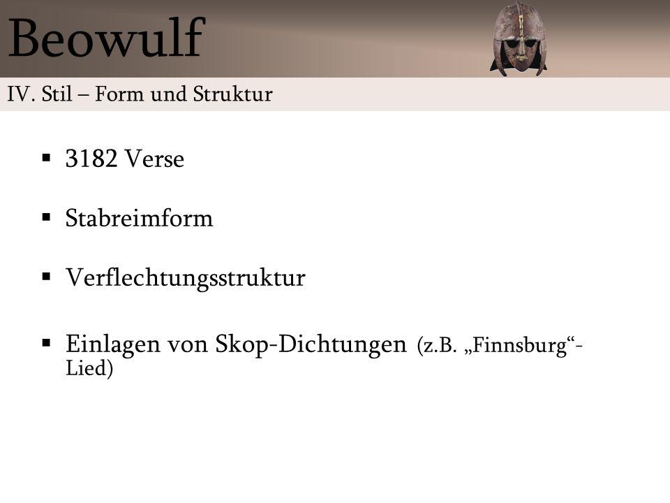 3182 Verse Stabreimform Verflechtungsstruktur Einlagen von Skop-Dichtungen (z.B. Finnsburg- Lied) Beowulf IV. Stil – Form und Struktur