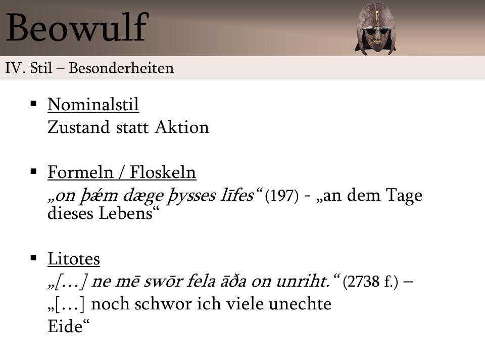 Nominalstil Zustand statt Aktion Formeln / Floskeln on þǽm dæge þysses līfes (197) - an dem Tage dieses Lebens Litotes […] ne mē swōr fela āða on unri