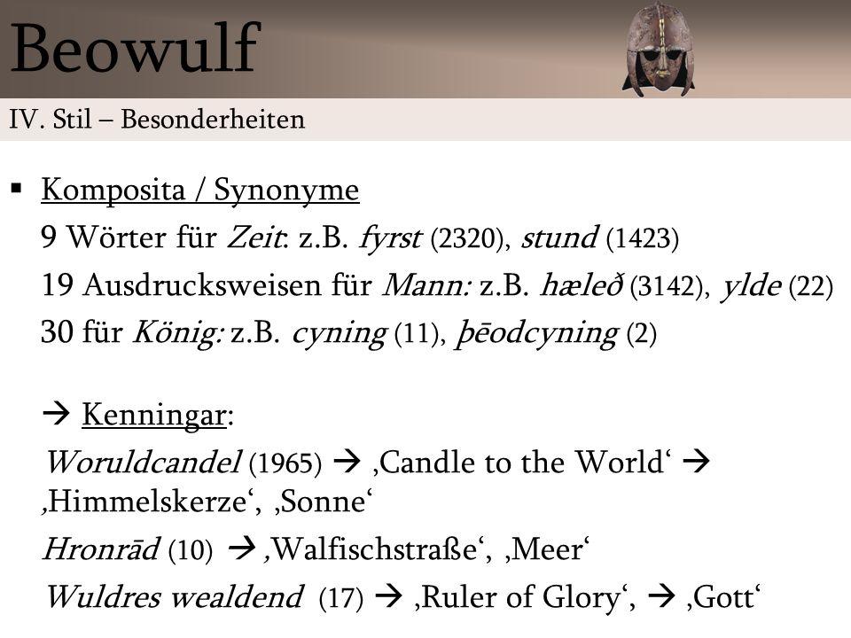Komposita / Synonyme 9 Wörter für Zeit: z.B. fyrst (2320), stund (1423) 19 Ausdrucksweisen für Mann: z.B. hæleð (3142), ylde (22) 30 für König: z.B. c