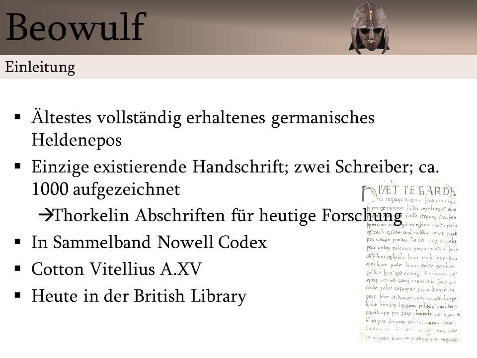 Ältestes vollständig erhaltenes germanisches Heldenepos Einzige existierende Handschrift; zwei Schreiber; ca. 1000 aufgezeichnet Thorkelin Abschriften