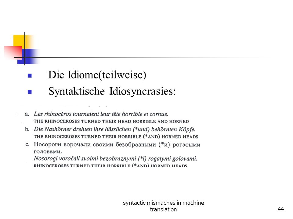 syntactic mismaches in machine translation44 Die Idiome(teilweise) Syntaktische Idiosyncrasies: