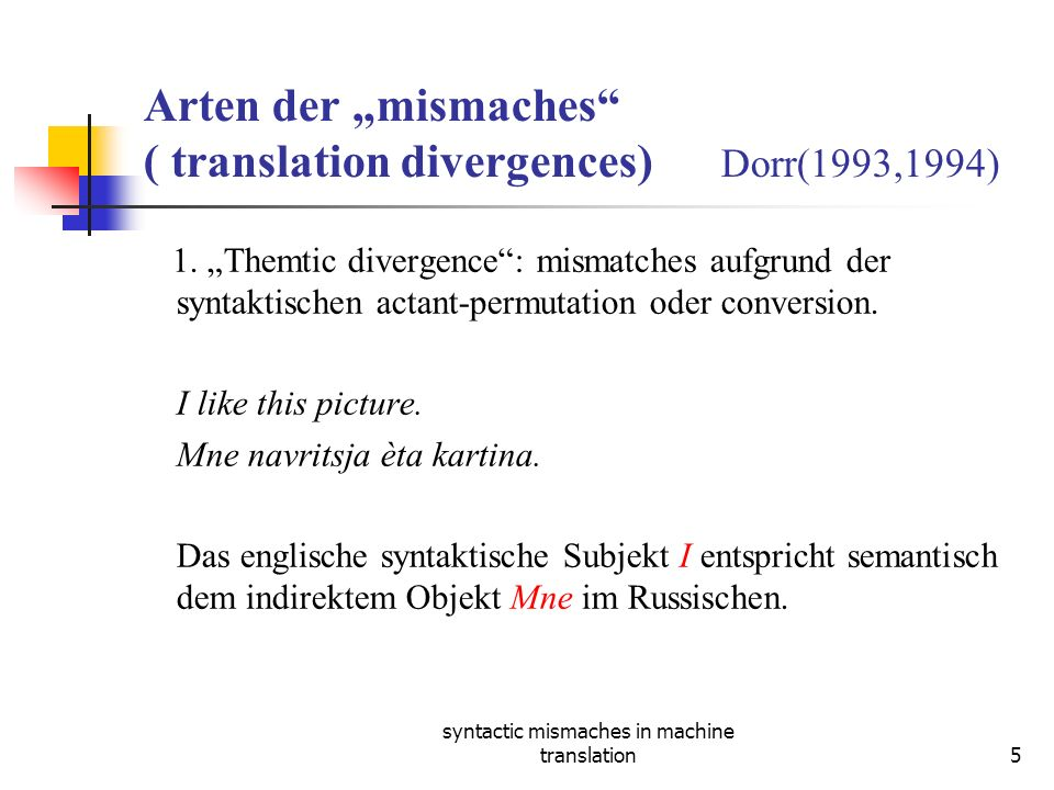 syntactic mismaches in machine translation5 Arten der mismaches ( translation divergences) Dorr(1993,1994) 1.