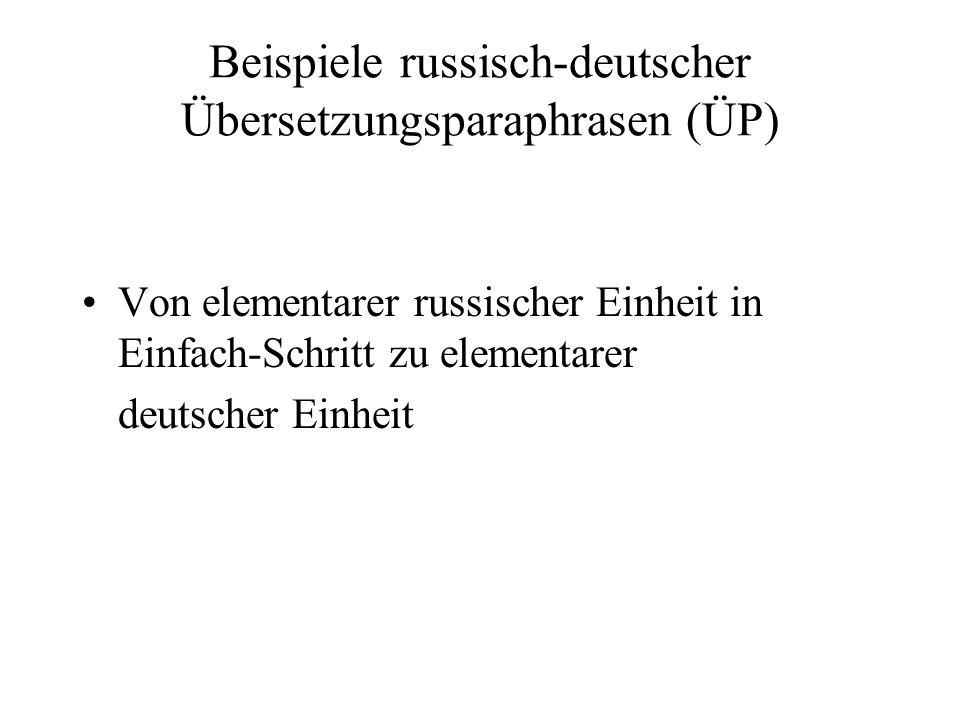 Beispiele russisch-deutscher Übersetzungsparaphrasen (ÜP) Von elementarer russischer Einheit in Einfach-Schritt zu elementarer deutscher Einheit