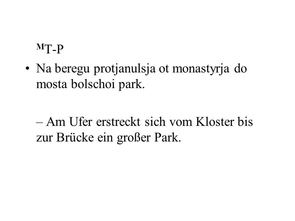 M T-P Na beregu protjanulsja ot monastyrja do mosta bolschoi park. – Am Ufer erstreckt sich vom Kloster bis zur Brücke ein großer Park.