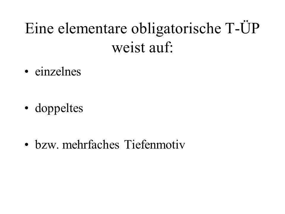 Eine elementare obligatorische T-ÜP weist auf: einzelnes doppeltes bzw. mehrfaches Tiefenmotiv