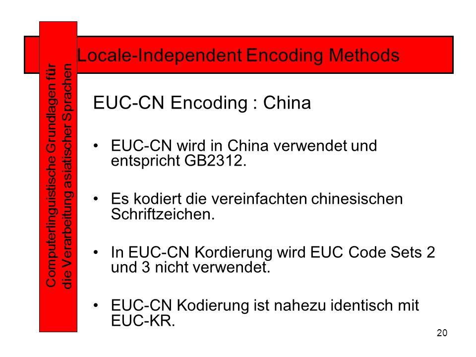 20 Locale-Independent Encoding Methods Computerlinguistische Grundlagen f ü r die Verarbeitung asiatischer Sprachen EUC-CN Encoding : China EUC-CN wird in China verwendet und entspricht GB2312.