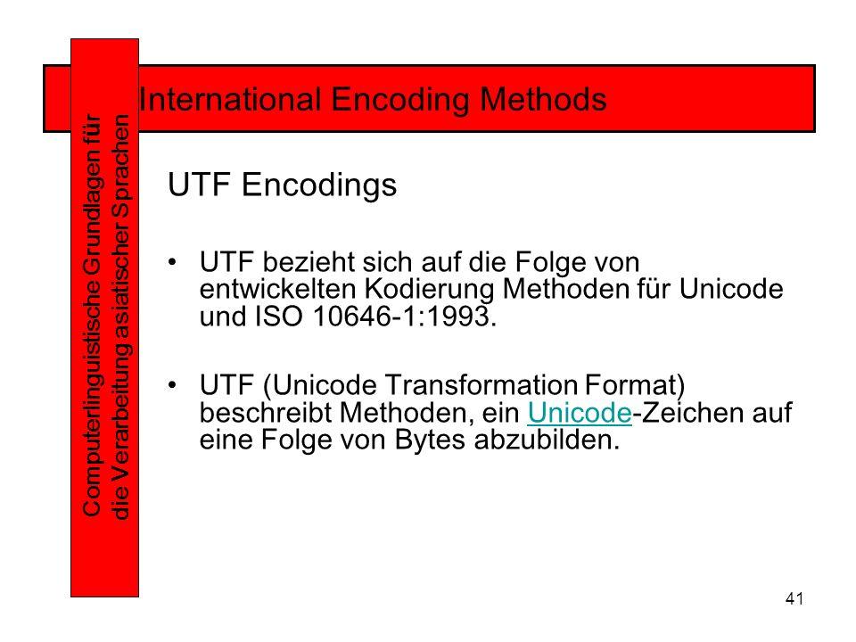 41 International Encoding Methods Computerlinguistische Grundlagen f ü r die Verarbeitung asiatischer Sprachen UTF Encodings UTF bezieht sich auf die Folge von entwickelten Kodierung Methoden für Unicode und ISO 10646-1:1993.