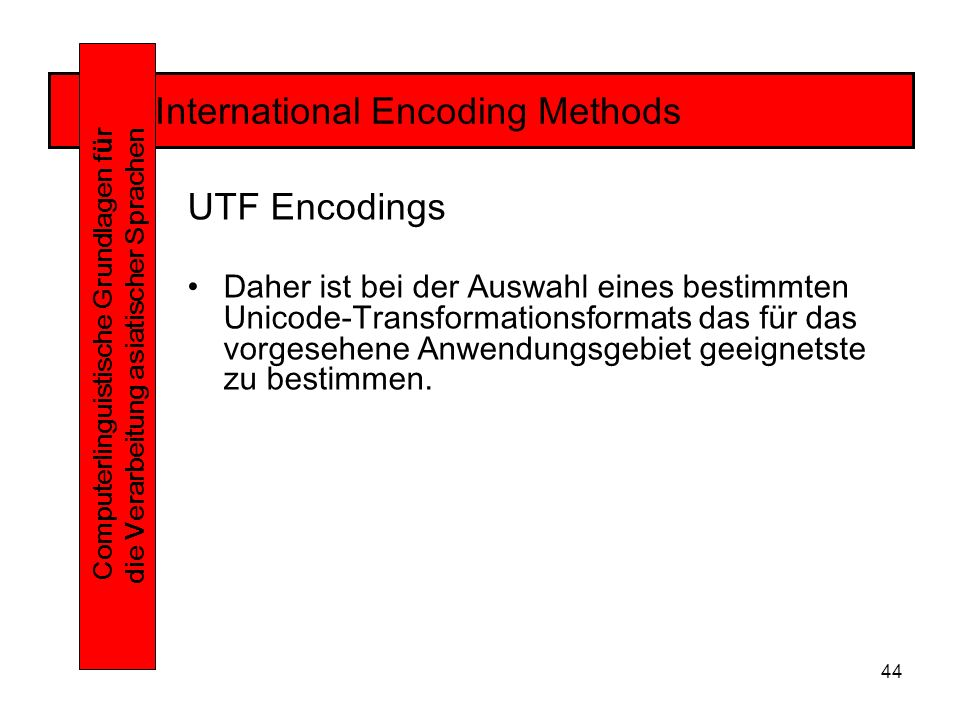 44 International Encoding Methods Computerlinguistische Grundlagen f ü r die Verarbeitung asiatischer Sprachen UTF Encodings Daher ist bei der Auswahl