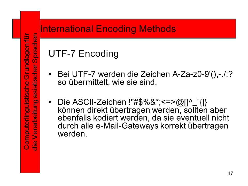 47 International Encoding Methods Computerlinguistische Grundlagen f ü r die Verarbeitung asiatischer Sprachen UTF-7 Encoding Bei UTF-7 werden die Zeichen A-Za-z0-9 (),-./:.