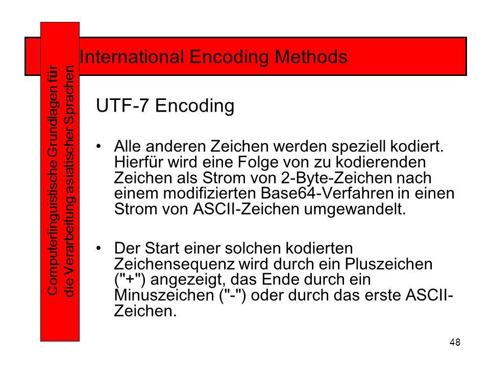 48 International Encoding Methods Computerlinguistische Grundlagen f ü r die Verarbeitung asiatischer Sprachen UTF-7 Encoding Alle anderen Zeichen werden speziell kodiert.