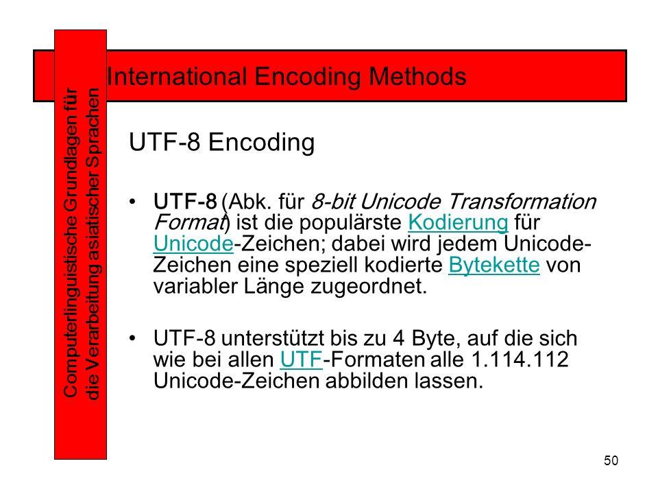 50 International Encoding Methods Computerlinguistische Grundlagen f ü r die Verarbeitung asiatischer Sprachen UTF-8 Encoding UTF-8 (Abk.