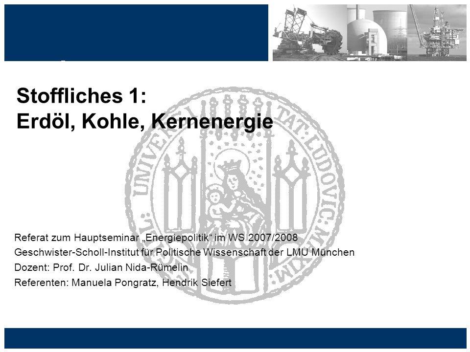 Referat zum Hauptseminar Energiepolitik im WS 2007/2008 Geschwister-Scholl-Institut für Politische Wissenschaft der LMU München Dozent: Prof. Dr. Juli