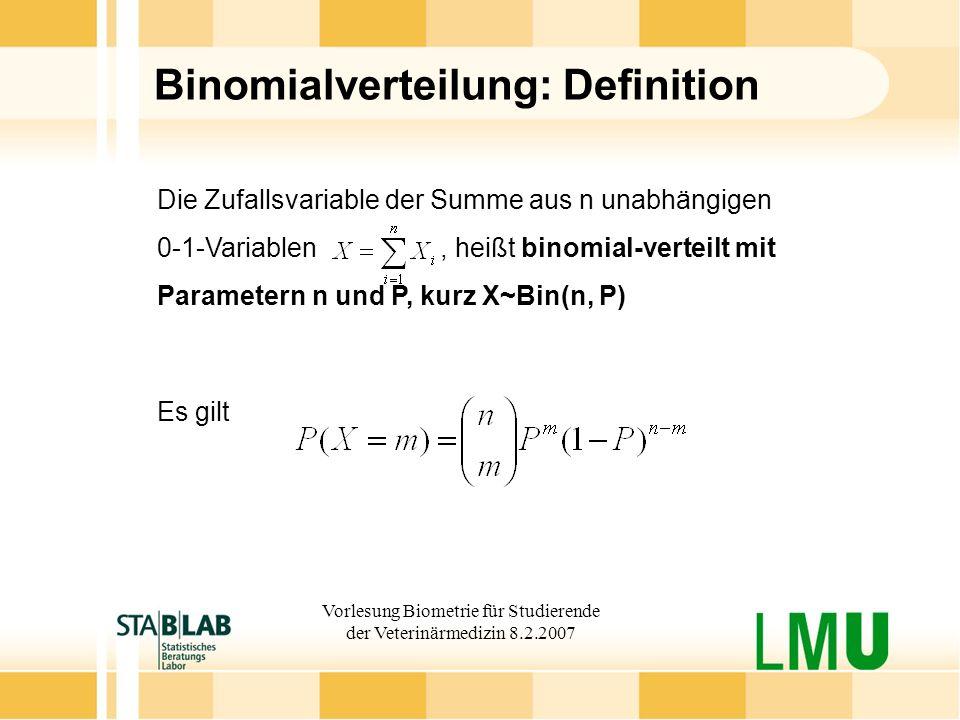 Vorlesung Biometrie für Studierende der Veterinärmedizin 8.2.2007 Binomialverteilung: Definition Die Zufallsvariable der Summe aus n unabhängigen 0-1-