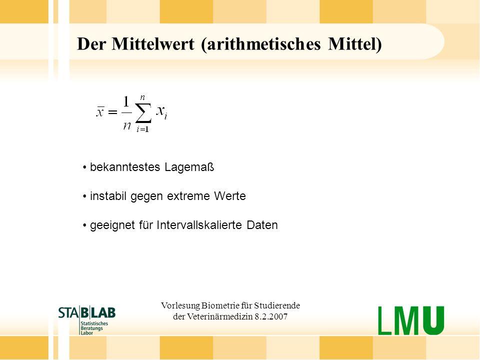 Vorlesung Biometrie für Studierende der Veterinärmedizin 8.2.2007 Der Mittelwert (arithmetisches Mittel) bekanntestes Lagemaß instabil gegen extreme W