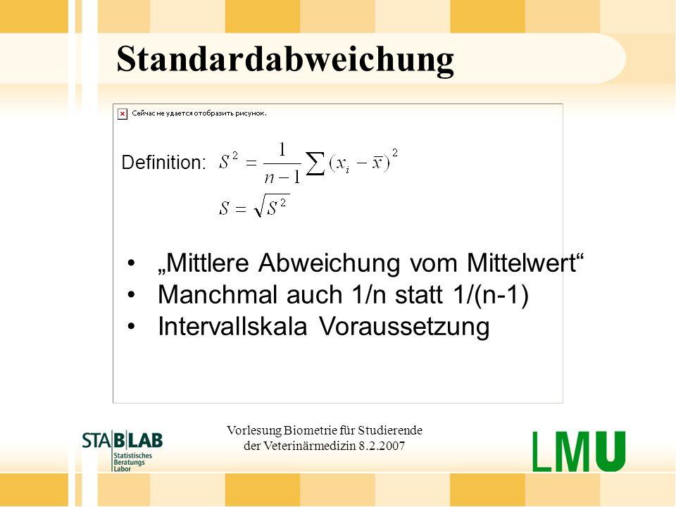 Vorlesung Biometrie für Studierende der Veterinärmedizin 8.2.2007 Standardabweichung Definition: Mittlere Abweichung vom Mittelwert Manchmal auch 1/n