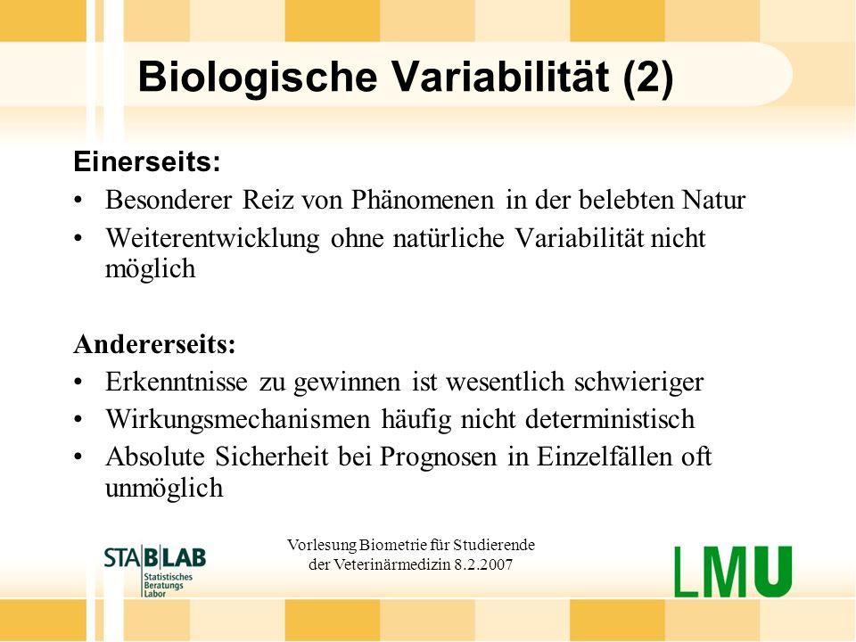 Vorlesung Biometrie für Studierende der Veterinärmedizin 8.2.2007 Biologische Variabilität (2) Einerseits: Besonderer Reiz von Phänomenen in der beleb