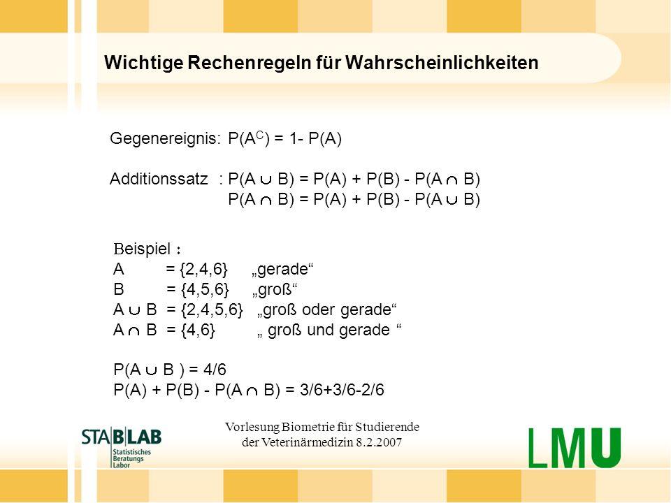 Vorlesung Biometrie für Studierende der Veterinärmedizin 8.2.2007 Wichtige Rechenregeln für Wahrscheinlichkeiten Gegenereignis: P(A C ) = 1- P(A) Addi