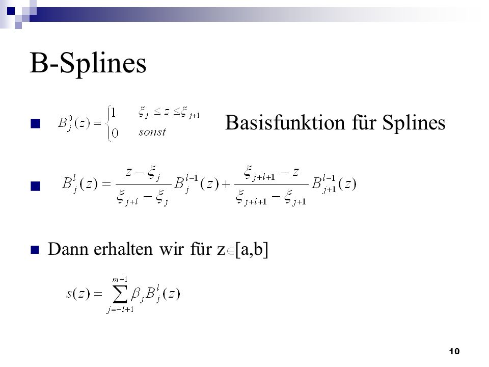 10 B-Splines Basisfunktion für Splines Dann erhalten wir für z [a,b]