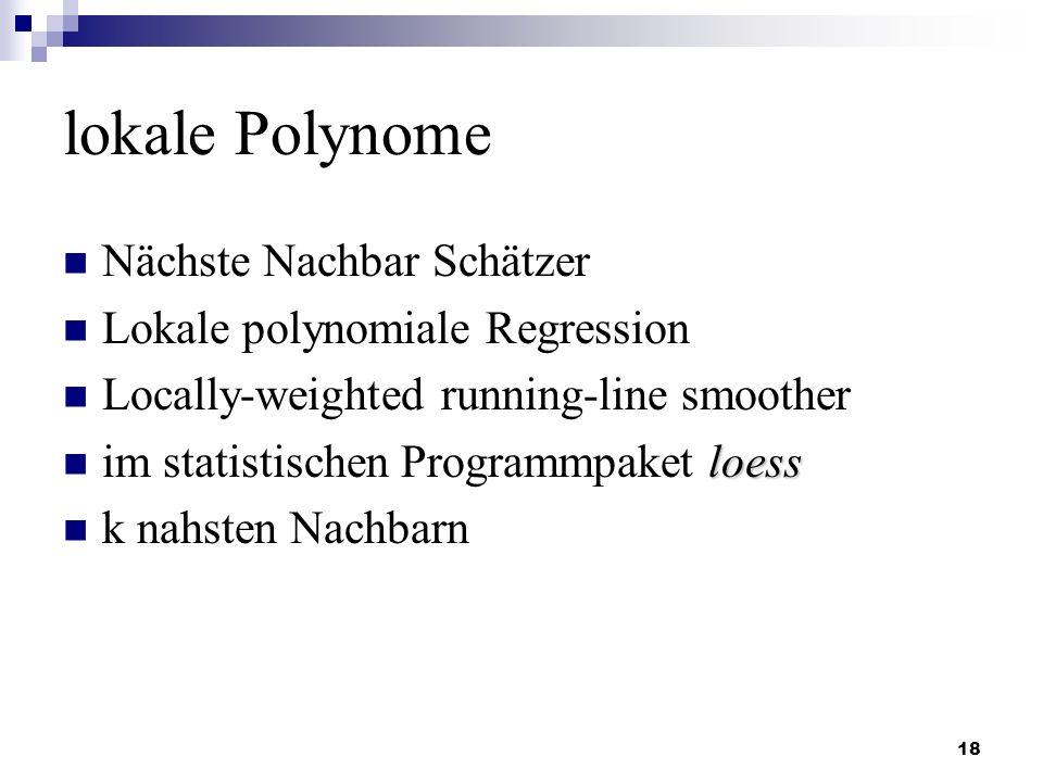 18 lokale Polynome Nächste Nachbar Schätzer Lokale polynomiale Regression Locally-weighted running-line smoother loess im statistischen Programmpaket