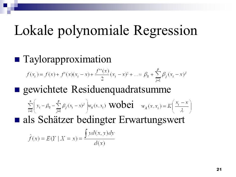 21 Lokale polynomiale Regression Taylorapproximation gewichtete Residuenquadratsumme wobei alsSchätzer bedingter Erwartungswert